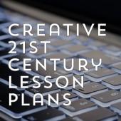 Creative 21st Century Lesson Plans
