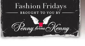 Fashion Fridays - Sponsored by Penny Loves Kenny