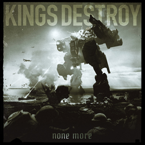 """Kings Destroy """"None More"""" Record Release 01.13.17, Tour with Truckfighter dates announced!"""