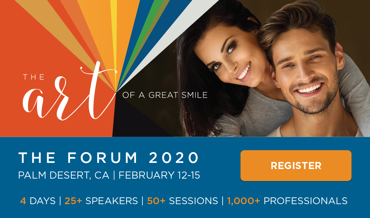 The Art of a Great Smile | The Forum 2020 | Palm Desert, CA | February 12-15 | 4 Days, 25+ Speakers, 50+ Sessions, 1,000+ Professionals | Register