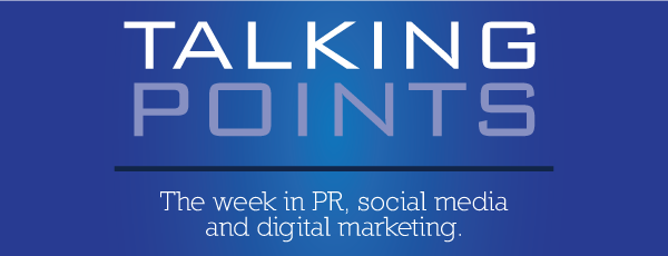 Talking Points - The week in PR, social media and digital marketing.