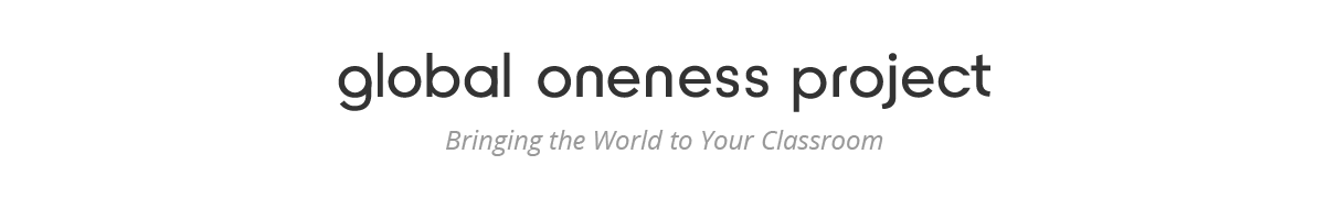 Global Oneness Project - Bringing the World to Your Classroom