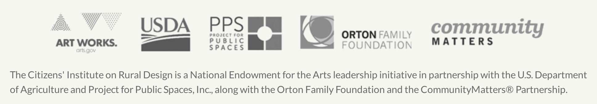 The Citizens' Institute on Rural Design is a National Endowment for the Arts leadership initiative in partnership with the U.S. Department of Agriculture and Project for Public Spaces, Inc., along with the Orton Family Foundation and the CommunityMatters® Partnership.