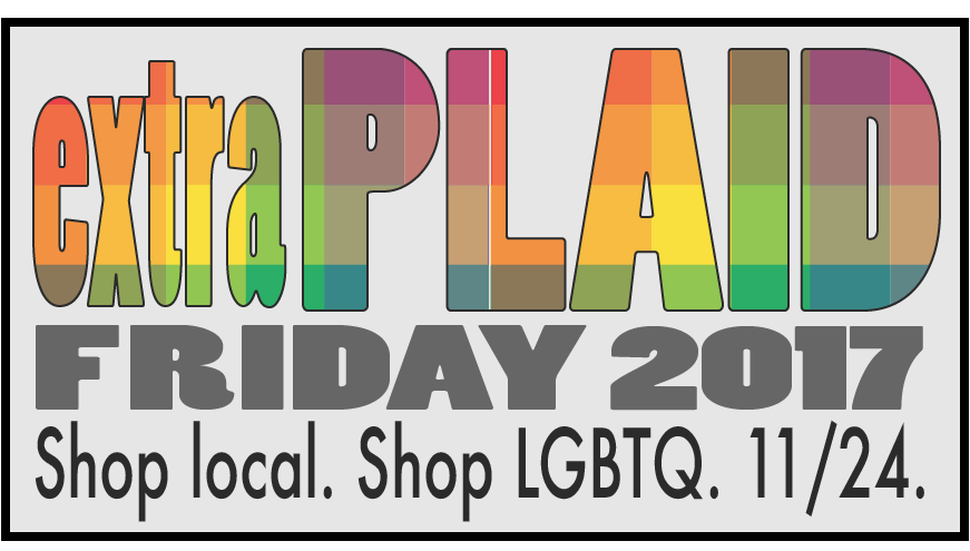 extraPLAID Friday 2017 | Shop local, Shop LGBTQ. 11/24.
