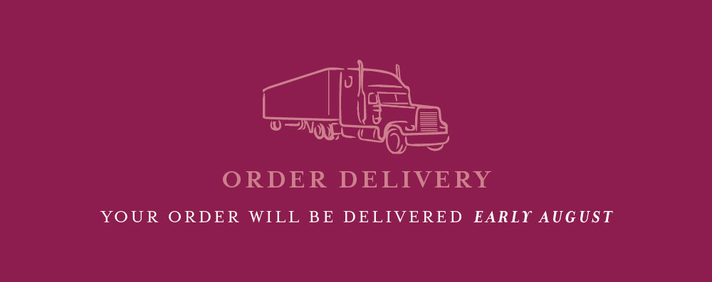 Your order will be delivered early August