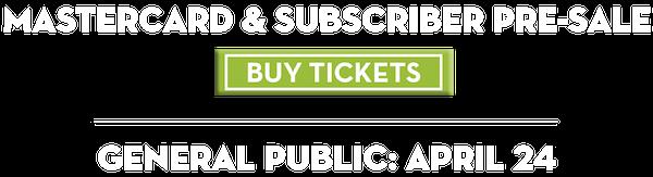 Mastercard & Subscriber pre-sale – Buy Tickets