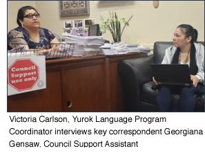 Victoria Carlson, Yurok Language Program Coordinator interviews key correspondent Georgiana Gensaw, Council Support Assistant