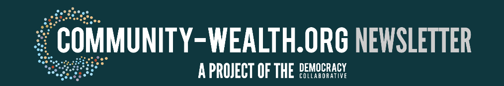 "New ""systems approaches"" to building community wealth in our July Newsletter"