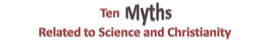 10 Myths Related to Science and Christianity