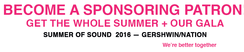 BECOME A SPONSORING PATRON! Get the whole summer + our gala
