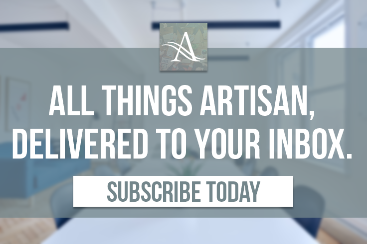 All things Artisan, delivered to your Inbox. Subscribe today.