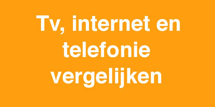 Alles in 1 vergelijken (internet, telefonie en tv)