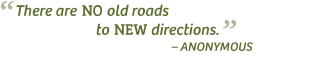 """""""There are no old roads to new directions."""" -Anonymous"""