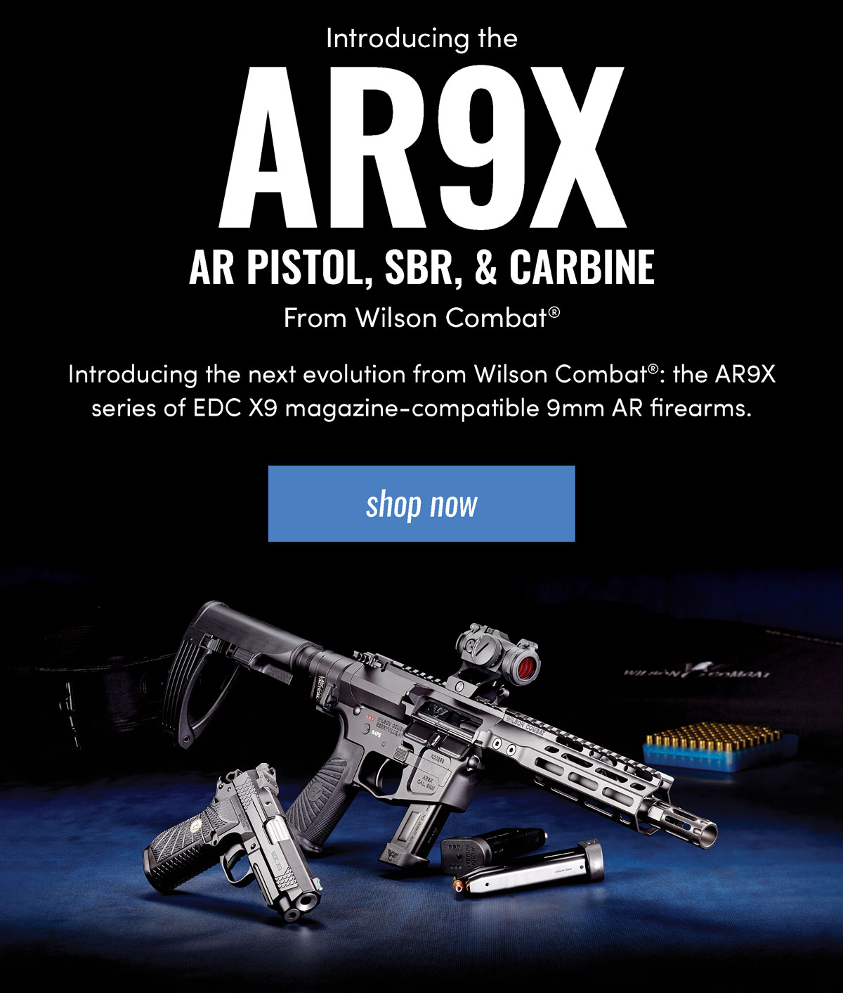 AR9X AR pistol, SBR, & Carbine, Introducing the next evolution from Wilson Combat: the AR9X series of E.D.C. X9 magazine-compatible 9mm AR firearms., shop now