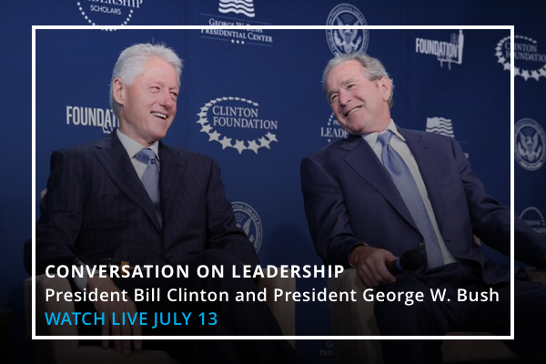 CONVERSATION ON LEADERSHIP President Bill Clinton and President George W. Bush WATCH LIVE JULY 13