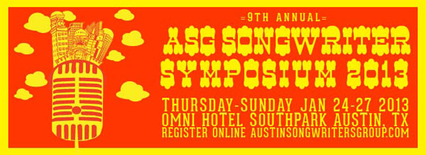 The 9th Annual ASG Songwriter Symposium is January 24-27, 2013 in Austin at Omni Hotel Southpark