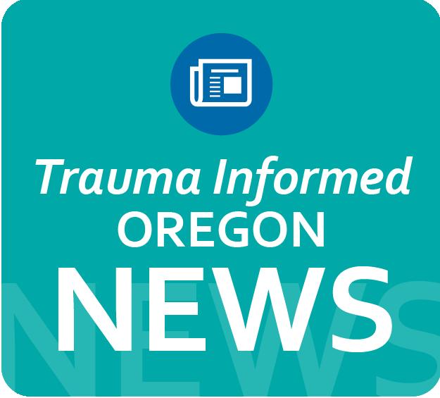 Trauma Informed Oregon News