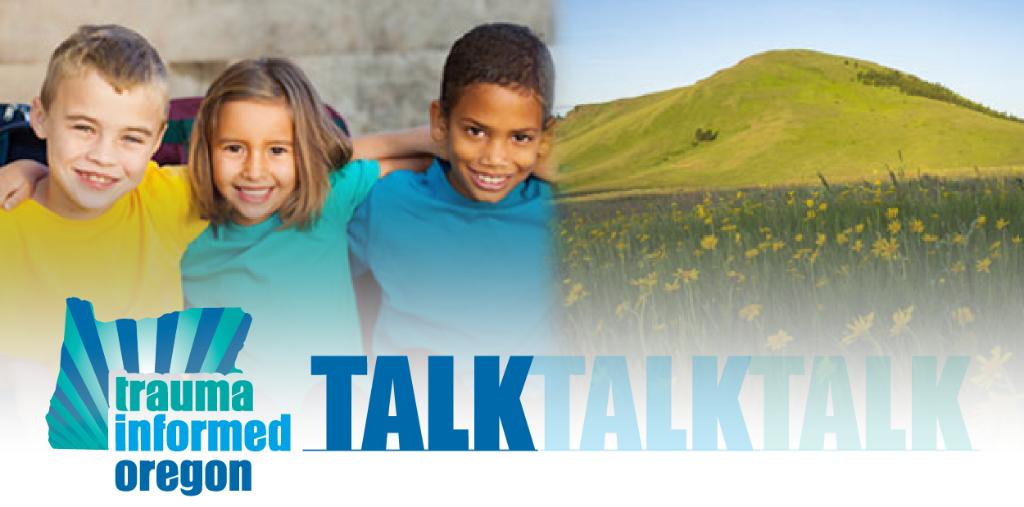 Trauma Informed Oregon Talk Newsletter
