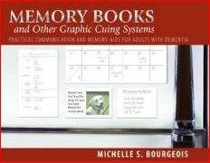 Book cover of Memory Books and Other Graphic Cuing Systems; practical communication and memory aids for adults with dementia, by Michelle S. Bourgeois