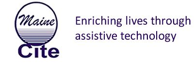 Maine CITE. Enriching lives through assistive technology.