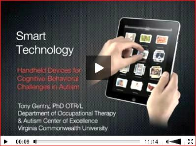 Video player image with a slide that showing hands using a tablet computer. Slide text: Smart Technology. Handheld devices for cognitive behavioral challenges in Autism. Tony Gentry PhD OTR/L, Department of Occupational Therapy & Autism Center of Excellence, Virginia Commonwealth University