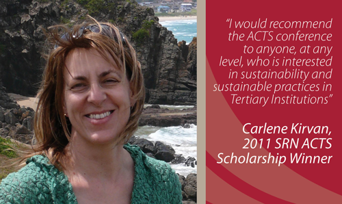 """""""I would recommend the ACTS conference to anyone, at any level, who is interested in sustainability and sustainable practices in Tertiary Institutions"""" - Carlene Kirvan, 2011 SRN ACTS Scholarship Winner"""