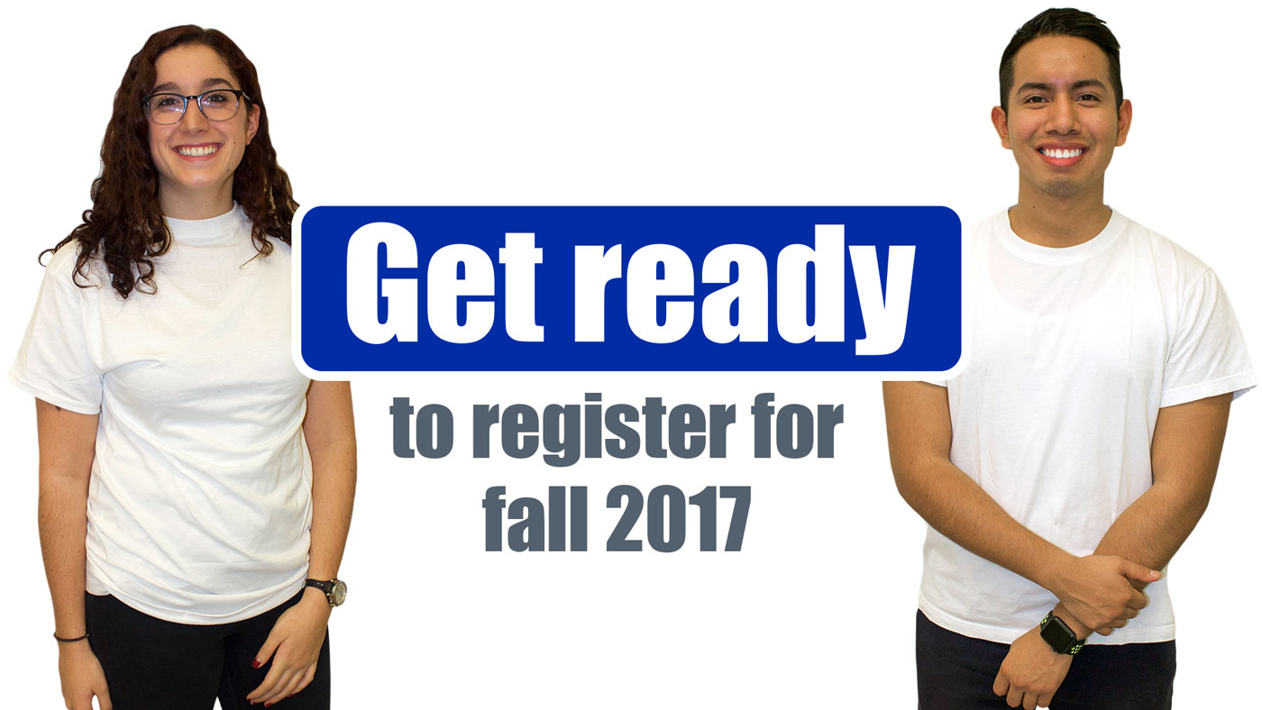 Get ready to register for fall 2017