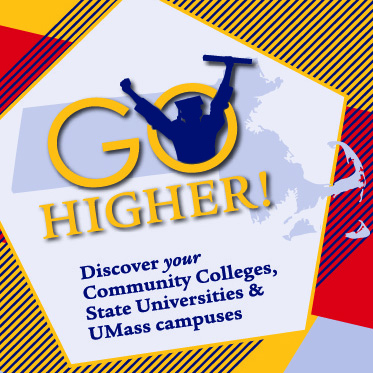 Go Higher: Discover YOUR Community Colleges, State Universities & UMass campuses
