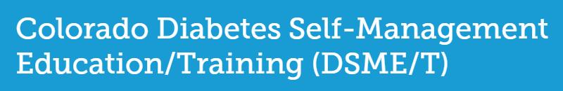 Colorado Diabetes Self-Management Education/Training (DSME/T)