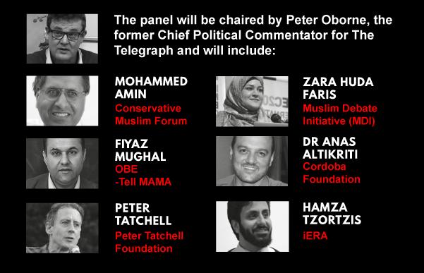 Speakers: Peter Oborne, Mohammed Amin, Fiyaz Mughal, Peter Tatchell, Zara FAris, Anas Altikriti, Hamza Tzortzis
