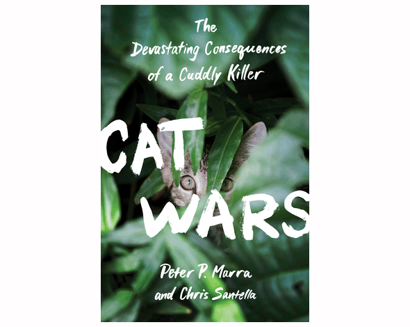 Cat Wars: The Devastating Consequences of a Cuddly Killer, by Peter P. Marra and Chris Santella