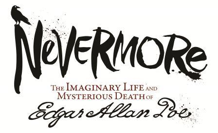 Nevermore--The Imaginary Life and Mysterious Death of Edgar Allan Poe