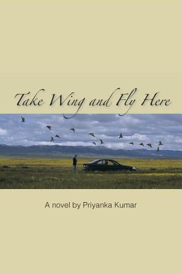 Take Wing and Fly Here, a Novel by Priyanka Kumar
