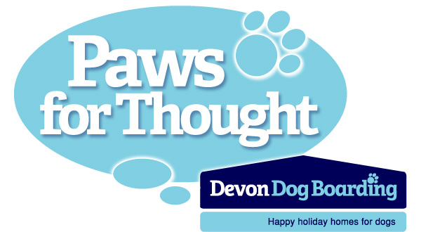 Paws for Thought - The Devon Dog Boarding Newsletter