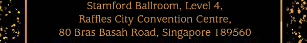 Stamford Ballroom, Level 4, Raffles City Convention Centre, 80 Bras Basah Road, Singapore 189560