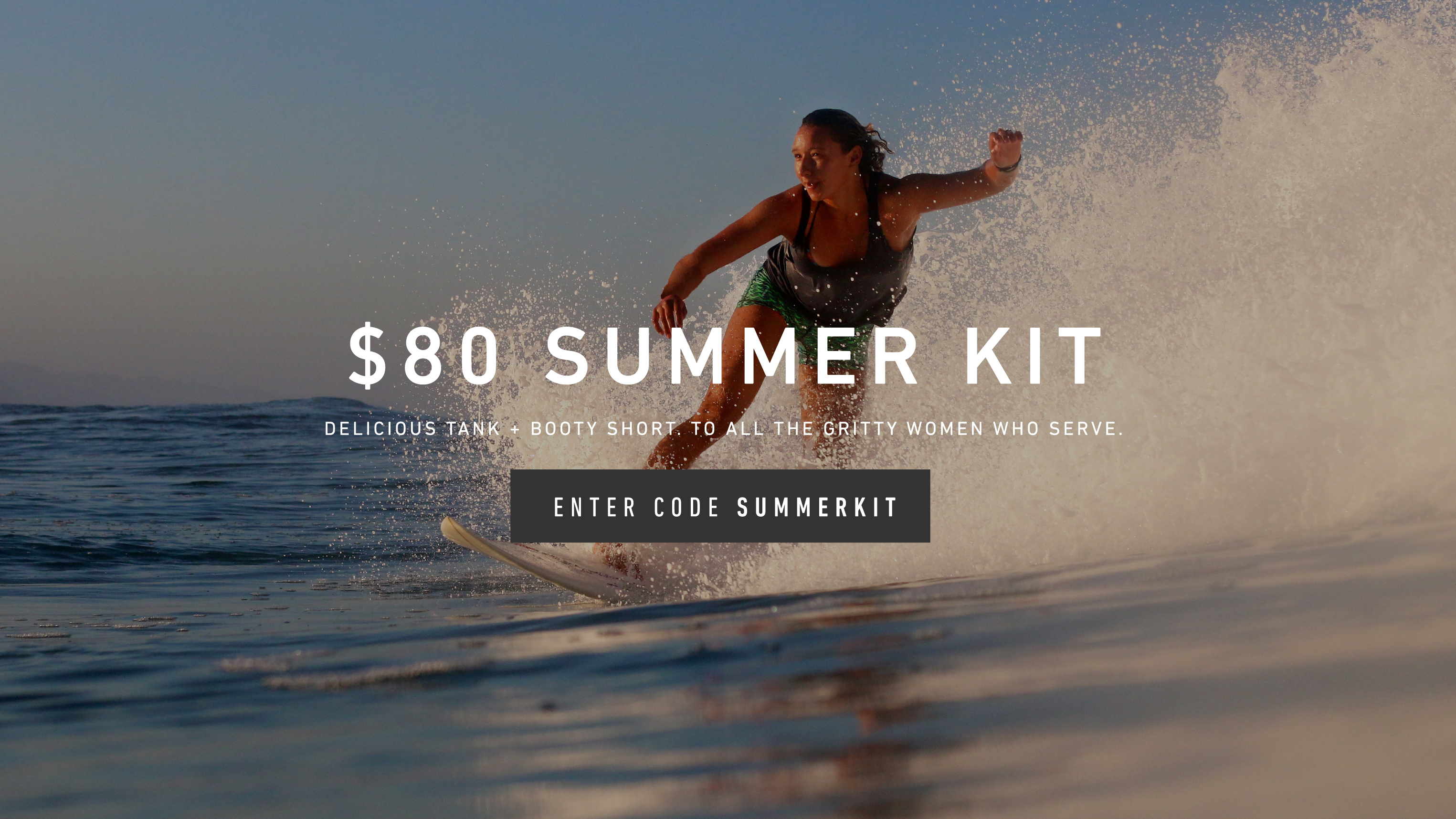 $80 Summer Kit. Delicious Kit + Booty Shorts. To All the Gritty Women Who Serve. Enter Code SUMMERKIT