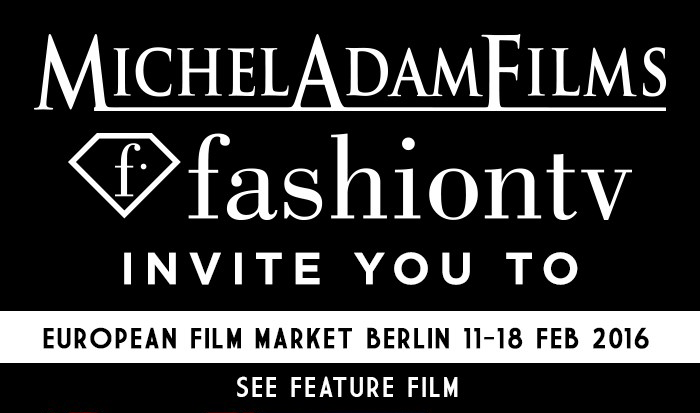 Michel Adam Films and FashionTV invites you to European Film Market Berlin 11-18 Feb 2016