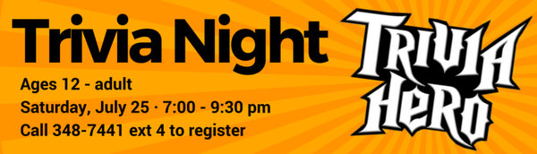 Trivia Night: July 25, 7:00 - 9:30 pm