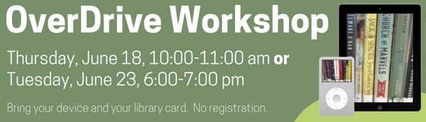 Photo: OverDrive workshop. June 18 10-11 am or June 23 6-7 pm. Bring your device and your library card. No registration.