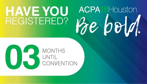 Have you registered? 3 Months until Convention! ACPA18Houston. Be Bold.