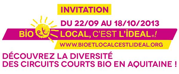 INVITATION : du 22/09 au 18/10/2013 BIO ET LOCAL C'EST L'IDÉAL® / Découvrez la diversité des circuits courts bio en Aquitaine