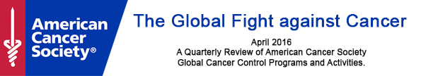 A Quarterly Review of American Cancer Society Global Cancer Control Programs and Activities.