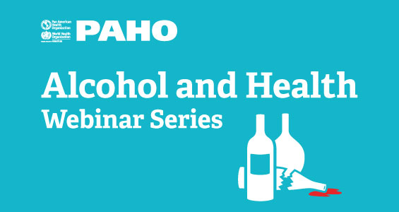 PAHO Alcohol and Health Webinar Series 2019