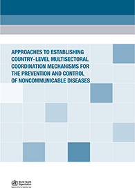 Approaches to Establishing Country-level, Multisectoral Coordination Mechanisms for the Prevention and Control of Noncommunicable Diseases