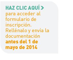 Haz clic aquí para acceder al formulario de inscripción. Rellénalo y envía la documentación antes del 1 de mayo de 2014