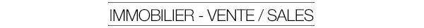 IMMOBILIER - VENTE / SALES