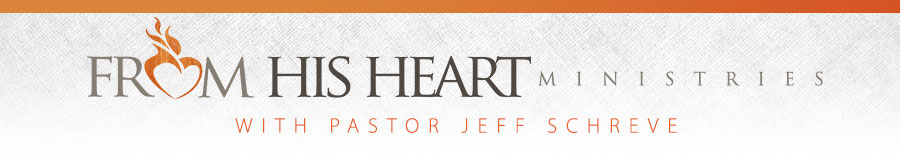 From His Heart Ministries, with Pastor Jeff Schreve