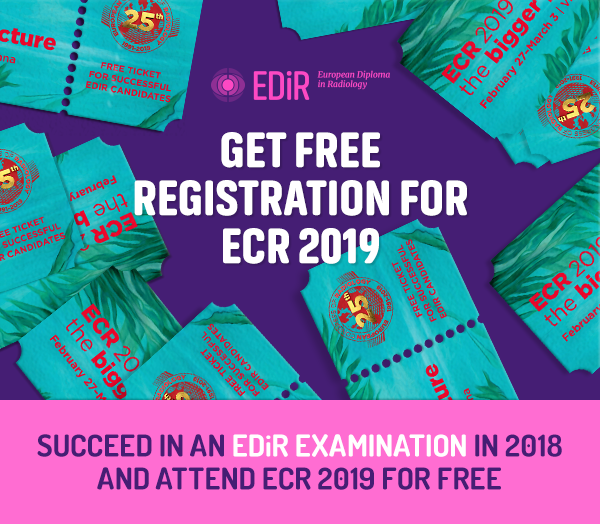 EDiR - European Diploma in Radiology. Get free registration for ECR 2019. Succeed in an EDiR Examination in 2018 and attend ECR 2019 for free.