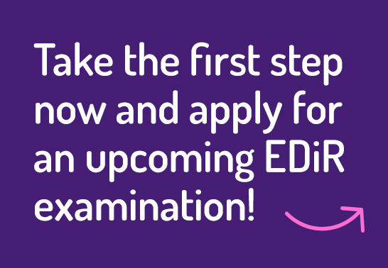 Take the first step now and apply for an upcoming EDiR examination!
