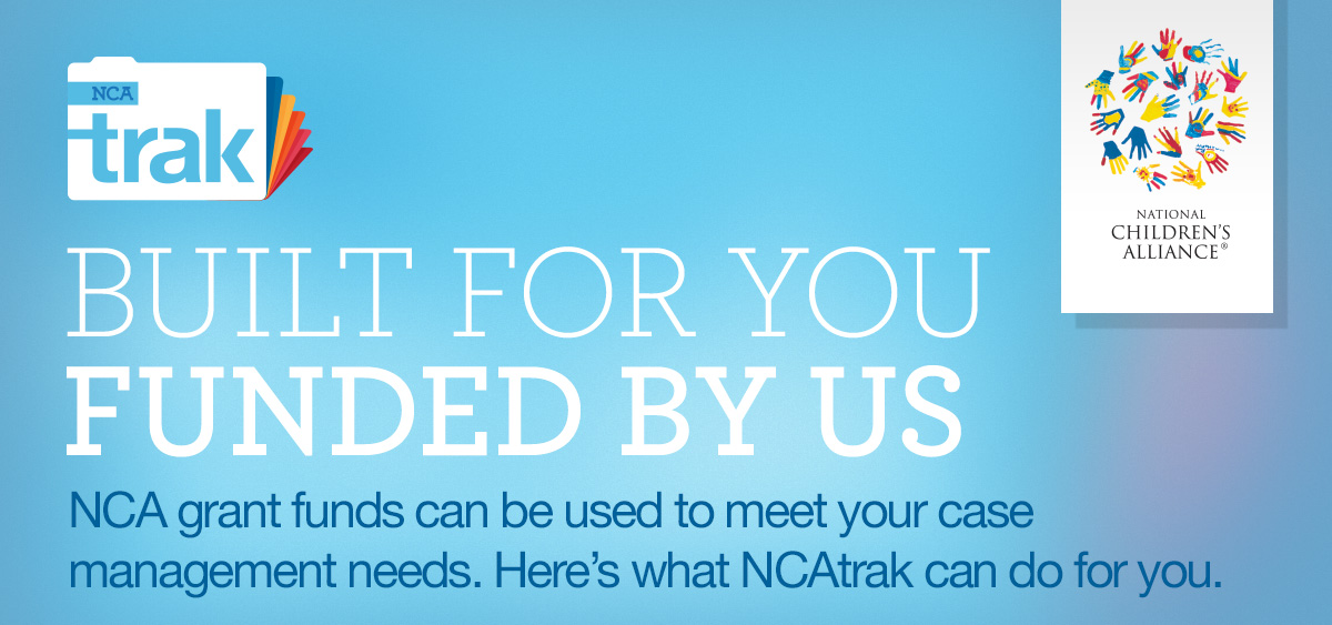 NCAtrak: Built for you, funded by us. NCA grant funds can be used to meet your case management needs. Here's what NCAtrak can do for you.